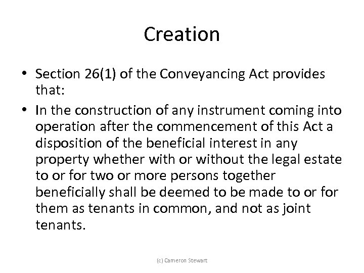 Creation • Section 26(1) of the Conveyancing Act provides that: • In the construction