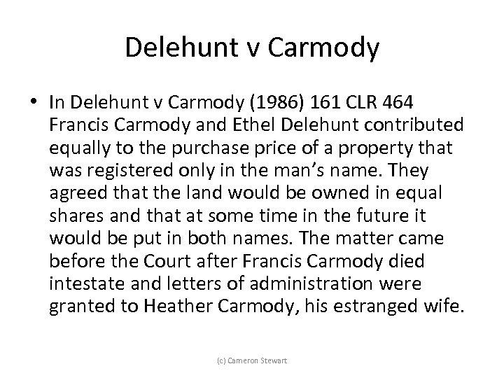 Delehunt v Carmody • In Delehunt v Carmody (1986) 161 CLR 464 Francis Carmody