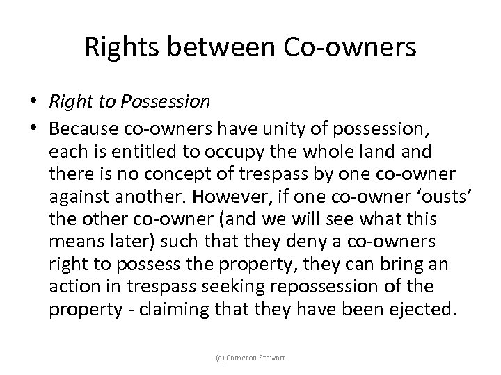 Rights between Co-owners • Right to Possession • Because co-owners have unity of possession,