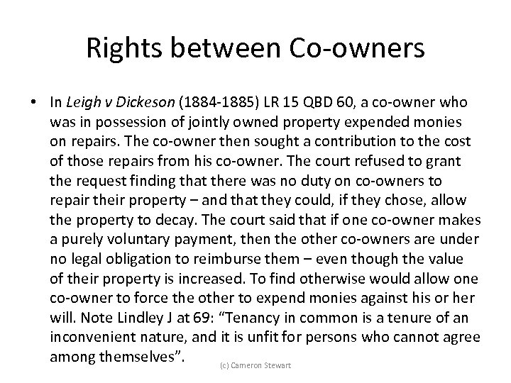 Rights between Co-owners • In Leigh v Dickeson (1884 -1885) LR 15 QBD 60,