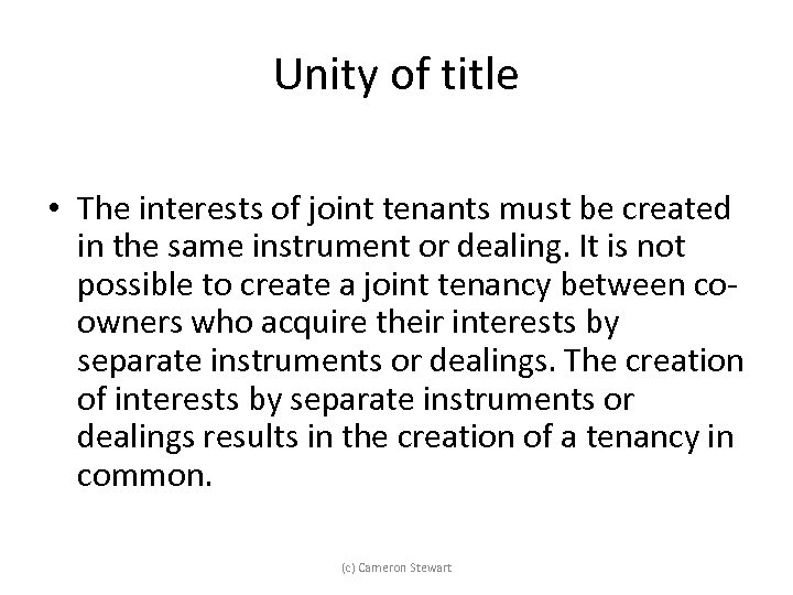 Unity of title • The interests of joint tenants must be created in the