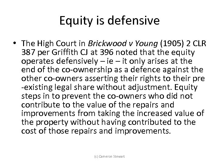 Equity is defensive • The High Court in Brickwood v Young (1905) 2 CLR