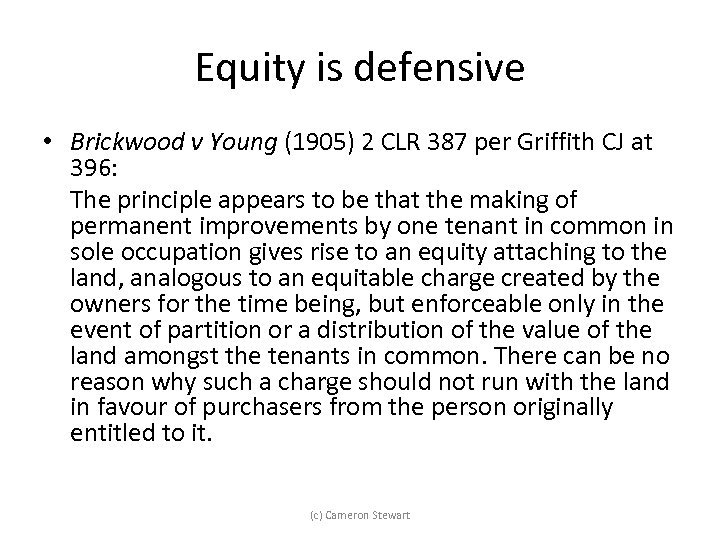 Equity is defensive • Brickwood v Young (1905) 2 CLR 387 per Griffith CJ