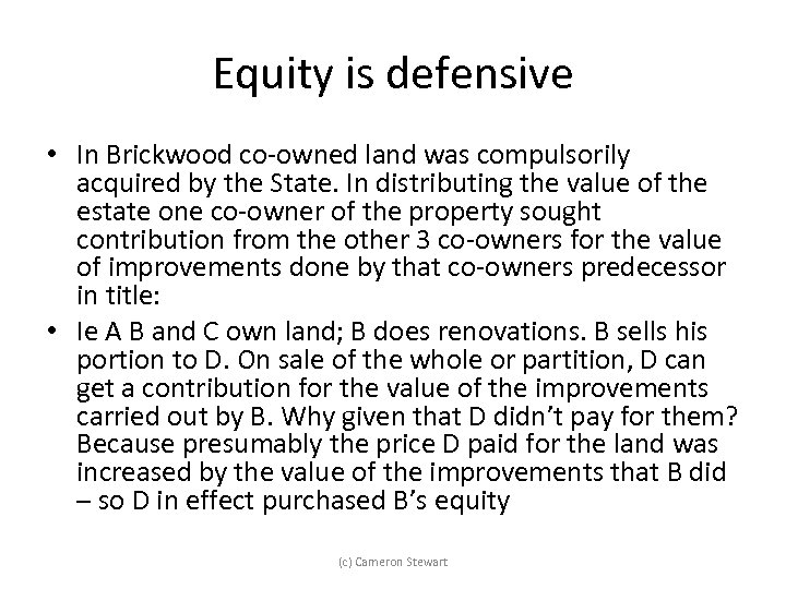 Equity is defensive • In Brickwood co-owned land was compulsorily acquired by the State.