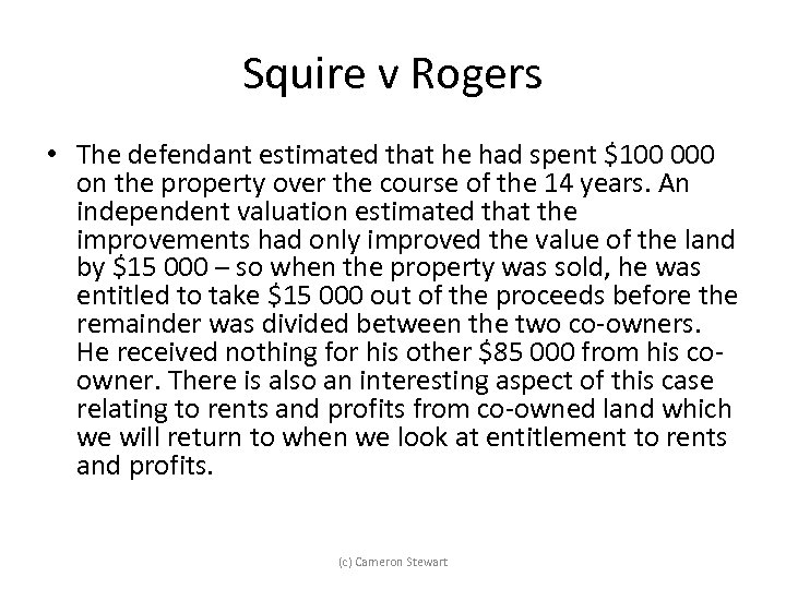 Squire v Rogers • The defendant estimated that he had spent $100 000 on
