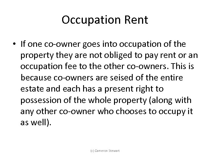 Occupation Rent • If one co-owner goes into occupation of the property they are