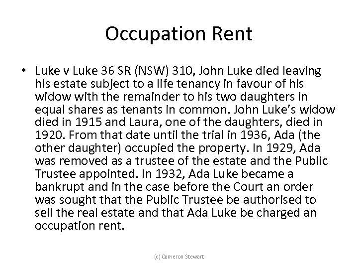 Occupation Rent • Luke v Luke 36 SR (NSW) 310, John Luke died leaving