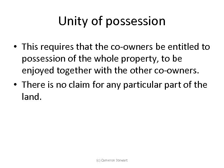 Unity of possession • This requires that the co-owners be entitled to possession of