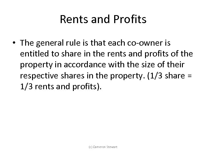 Rents and Profits • The general rule is that each co-owner is entitled to