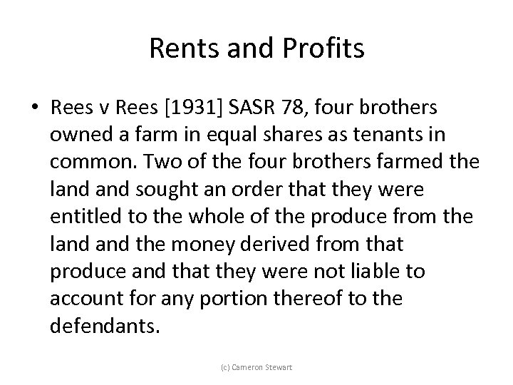 Rents and Profits • Rees v Rees [1931] SASR 78, four brothers owned a