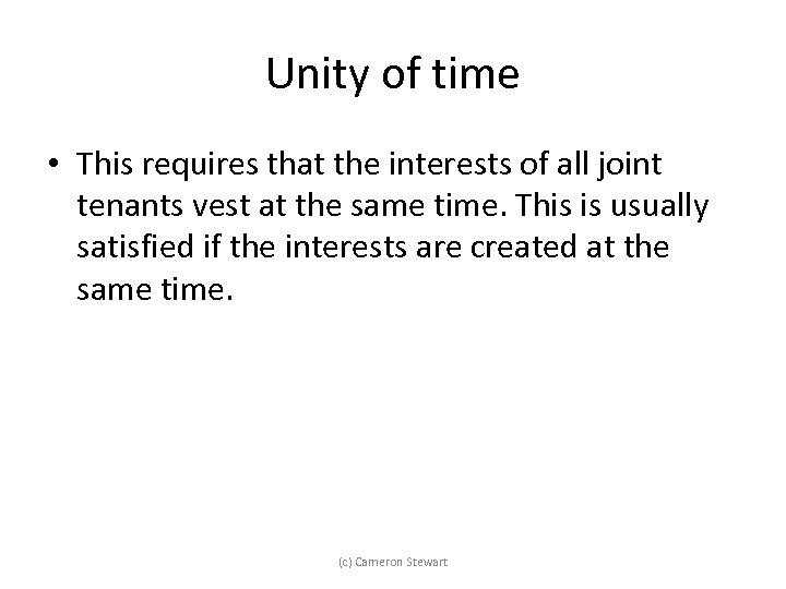 Unity of time • This requires that the interests of all joint tenants vest