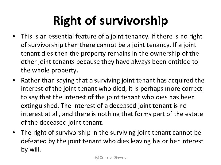 Right of survivorship • This is an essential feature of a joint tenancy. If