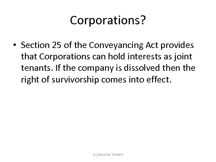Corporations? • Section 25 of the Conveyancing Act provides that Corporations can hold interests