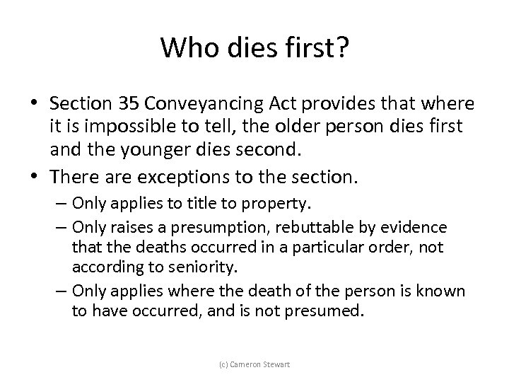 Who dies first? • Section 35 Conveyancing Act provides that where it is impossible