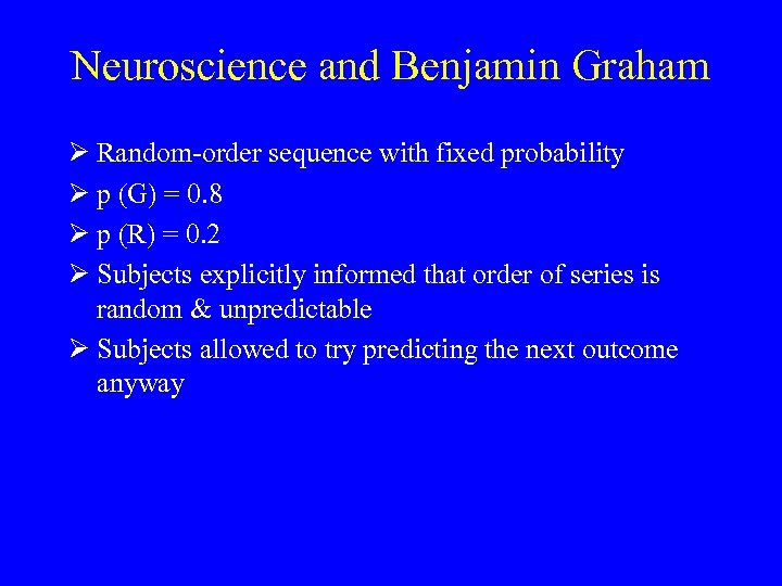 Neuroscience and Benjamin Graham Ø Random-order sequence with fixed probability Ø p (G) =