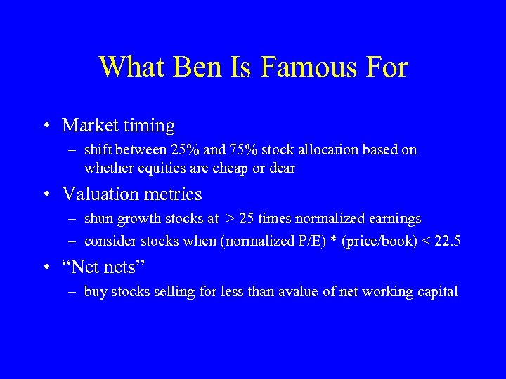 What Ben Is Famous For • Market timing – shift between 25% and 75%