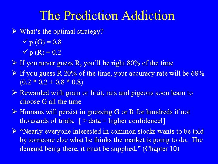 The Prediction Addiction Ø What's the optimal strategy? ü p (G) = 0. 8