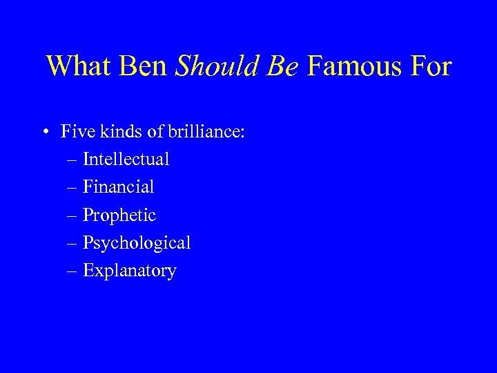 What Ben Should Be Famous For • Five kinds of brilliance: – Intellectual –