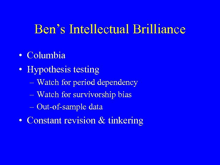 Ben's Intellectual Brilliance • Columbia • Hypothesis testing – Watch for period dependency –
