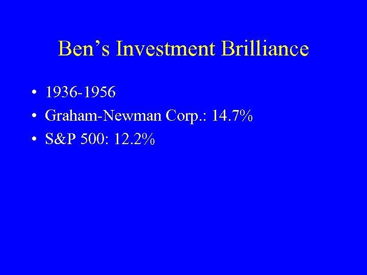 Ben's Investment Brilliance • 1936 -1956 • Graham-Newman Corp. : 14. 7% • S&P