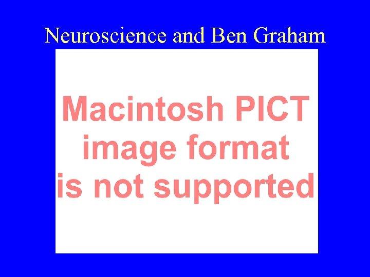 Neuroscience and Ben Graham