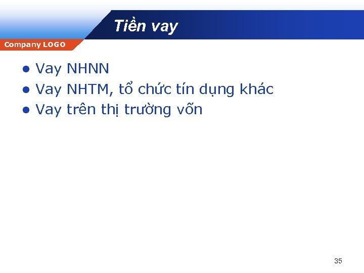 Tiền vay Company LOGO Vay NHNN l Vay NHTM, tổ chức tín dụng khác