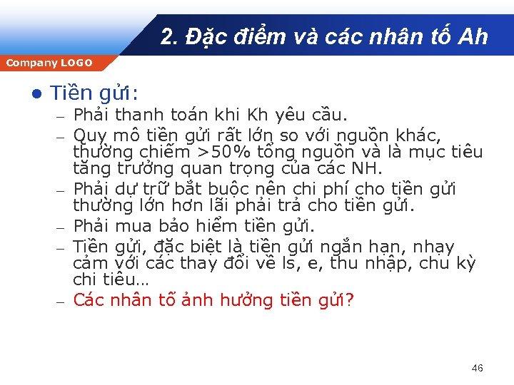 2. Đặc điểm và các nhân tố Ah Company LOGO l Tiền gửi: –