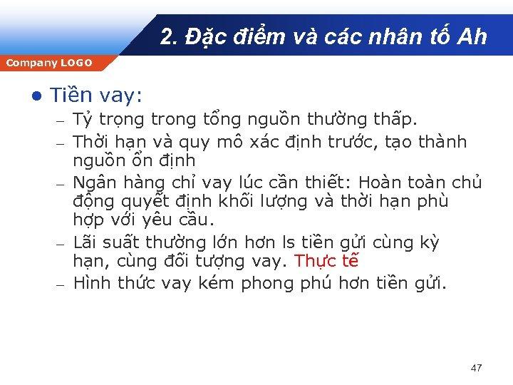 2. Đặc điểm và các nhân tố Ah Company LOGO l Tiền vay: –