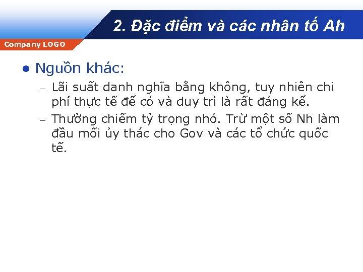 2. Đặc điểm và các nhân tố Ah Company LOGO l Nguồn khác: Lãi