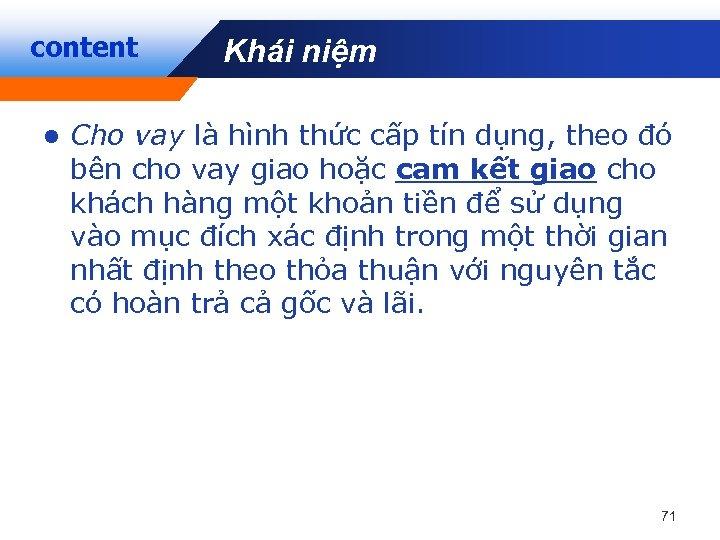 content Khái niệm Company LOGO l Cho vay là hình thức cấp tín dụng,