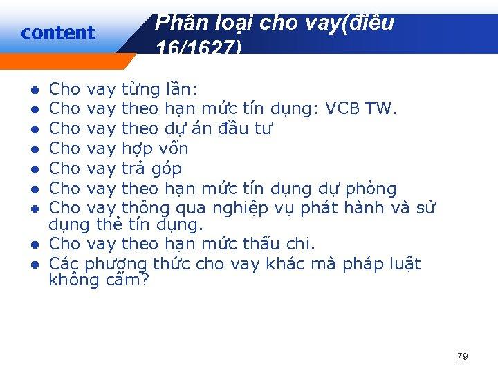 content Company LOGO Phân loại cho vay(điều 16/1627) Cho vay từng lần: Cho vay