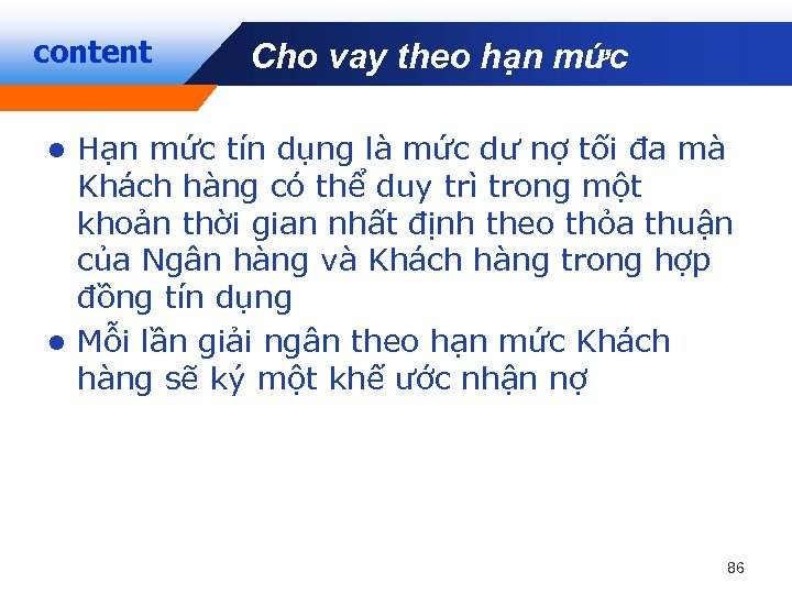 content Cho vay theo hạn mức Company LOGO Hạn mức tín dụng là mức