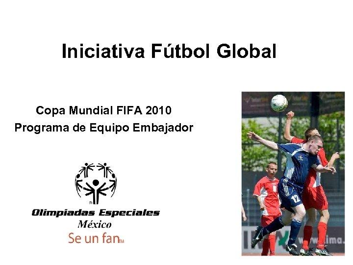 Iniciativa Fútbol Global Copa Mundial FIFA 2010 Programa de Equipo Embajador
