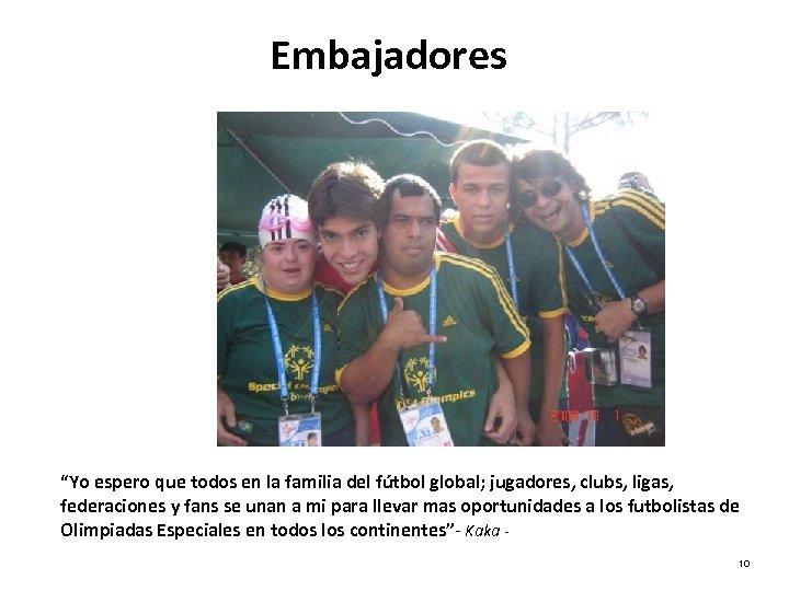 """Embajadores """"Yo espero que todos en la familia del fútbol global; jugadores, clubs, ligas,"""