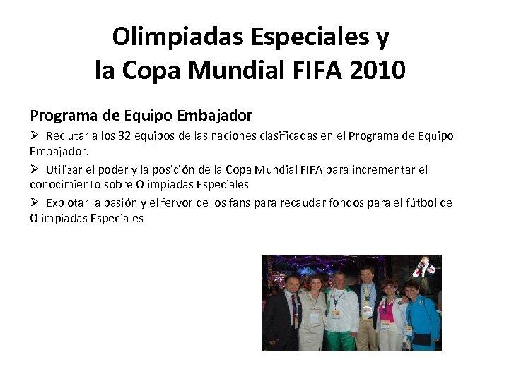Olimpiadas Especiales y la Copa Mundial FIFA 2010 Programa de Equipo Embajador Ø Reclutar