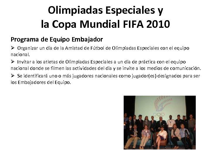 Olimpiadas Especiales y la Copa Mundial FIFA 2010 Programa de Equipo Embajador Ø Organizar