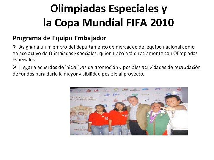 Olimpiadas Especiales y la Copa Mundial FIFA 2010 Programa de Equipo Embajador Ø Asignar