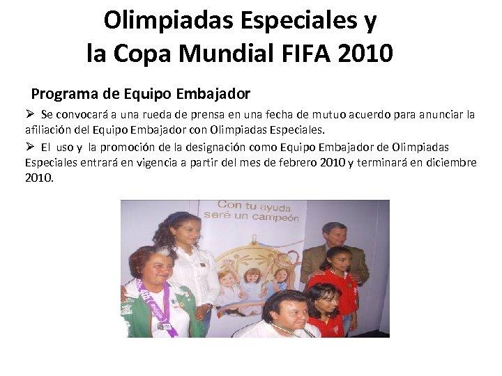 Olimpiadas Especiales y la Copa Mundial FIFA 2010 Programa de Equipo Embajador Ø Se