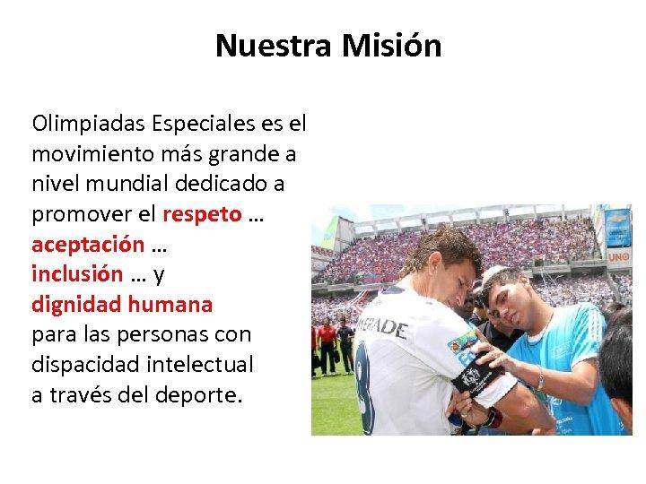 Nuestra Misión Olimpiadas Especiales es el movimiento más grande a nivel mundial dedicado a