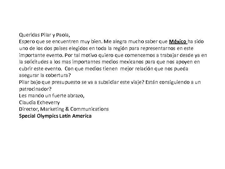Queridas Pilar y Paola, Espero que se encuentren muy bien. Me alegra mucho saber
