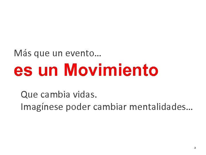 Más que un evento… es un Movimiento Que cambia vidas. Imagínese poder cambiar mentalidades…