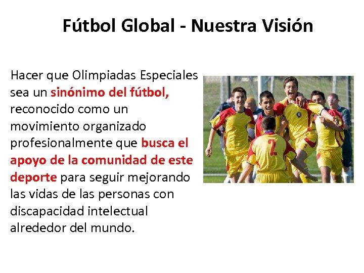 Fútbol Global - Nuestra Visión Hacer que Olimpiadas Especiales sea un sinónimo del fútbol,