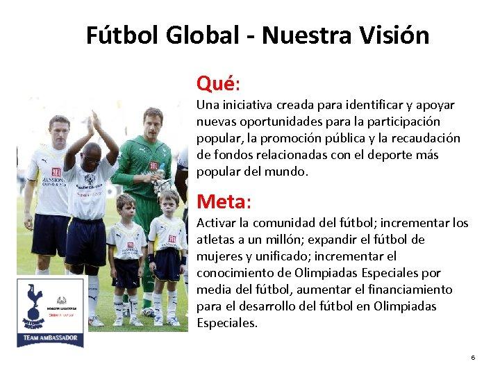 Fútbol Global - Nuestra Visión Qué: Una iniciativa creada para identificar y apoyar nuevas