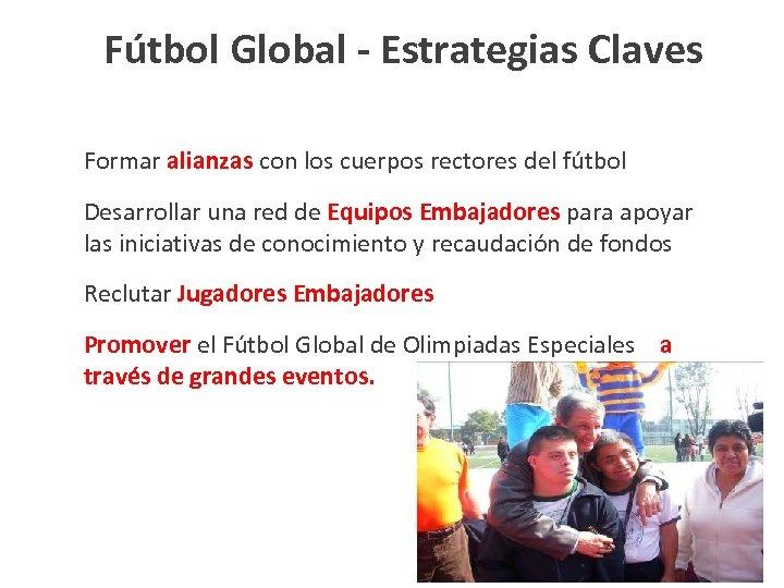 Fútbol Global - Estrategias Claves Formar alianzas con los cuerpos rectores del fútbol Desarrollar