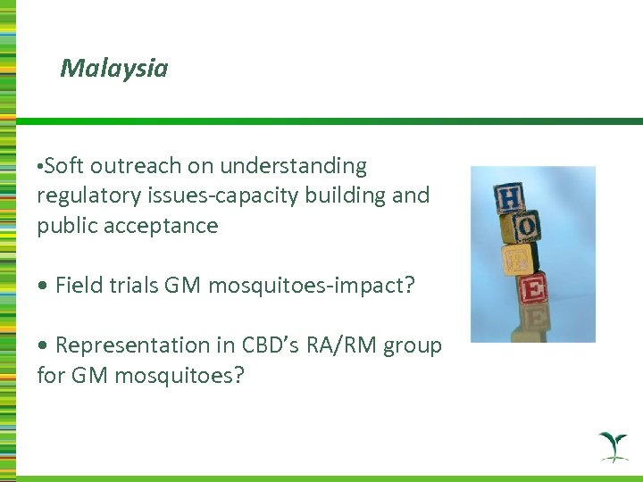 Malaysia • Soft outreach on understanding regulatory issues-capacity building and public acceptance • Field