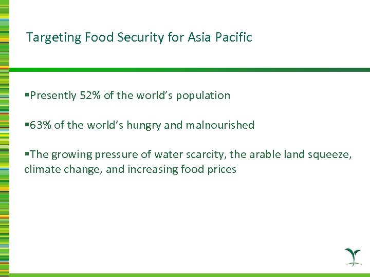 Targeting Food Security for Asia Pacific §Presently 52% of the world's population § 63%