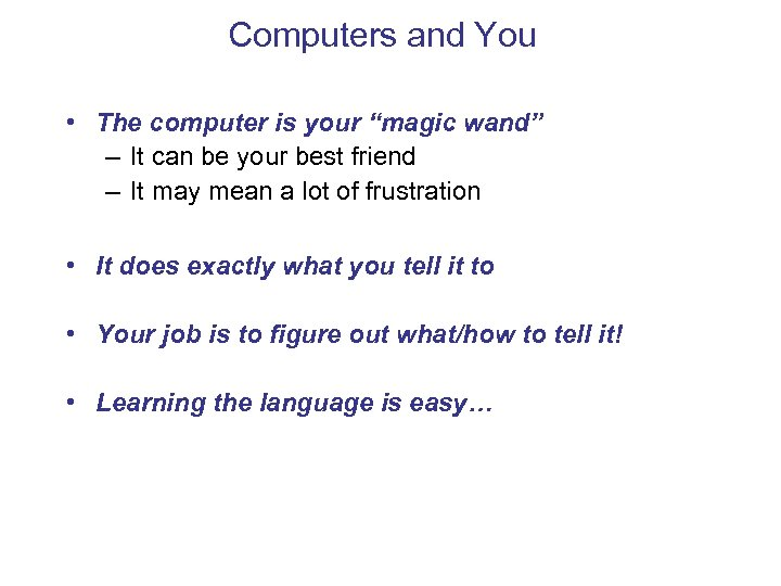 """Computers and You • The computer is your """"magic wand"""" – It can be"""