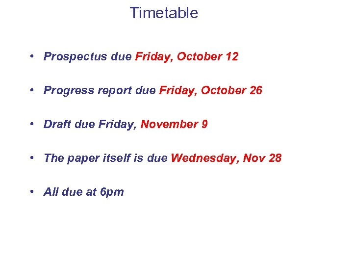 Timetable • Prospectus due Friday, October 12 • Progress report due Friday, October 26