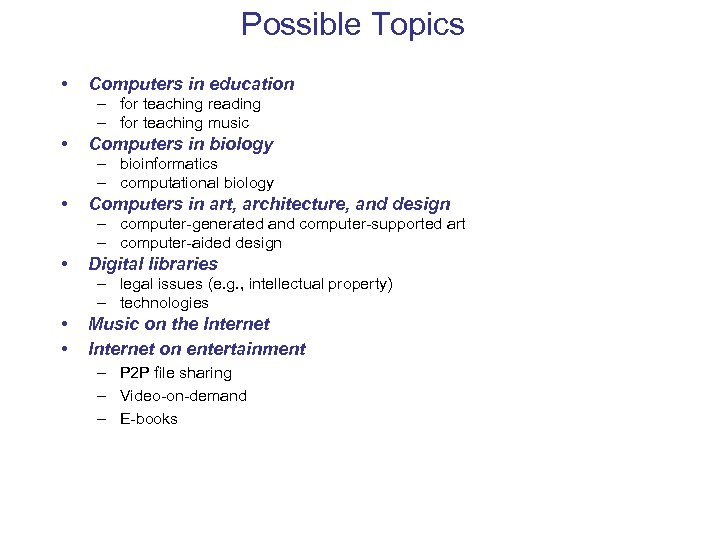 Possible Topics • Computers in education – for teaching reading – for teaching music