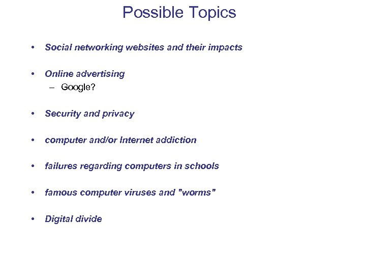 Possible Topics • Social networking websites and their impacts • • Online advertising –